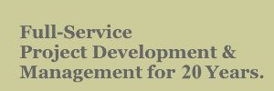 Full Service Project Development and Management for 19 Years.